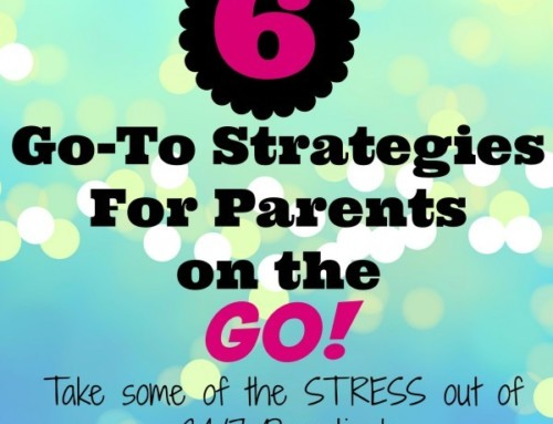 Six Go-To Strategies for Parents On the Go!